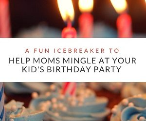 Icebreakers can help moms mingle at kid's birthday parties